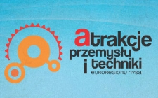 Atrakcje przemysłu i techniki Euroregionu Nysa = Attraktionen der Industrie und Technik der Euroregion Neisse = Industrial and technical attractions of Nysa Euroregion = Atrakce prumyslu a techniky Euroregionu Nisa [Dokument elektroniczny]